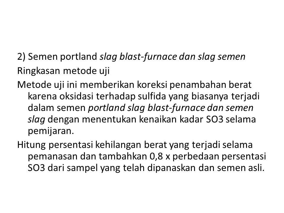 2) Semen portland slag blast-furnace dan slag semen Ringkasan metode uji Metode uji ini memberikan koreksi penambahan berat karena oksidasi terhadap s