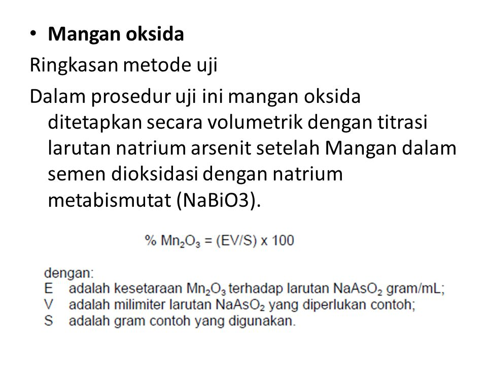 Mangan oksida Ringkasan metode uji Dalam prosedur uji ini mangan oksida ditetapkan secara volumetrik dengan titrasi larutan natrium arsenit setelah Ma