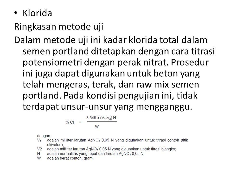 Klorida Ringkasan metode uji Dalam metode uji ini kadar klorida total dalam semen portland ditetapkan dengan cara titrasi potensiometri dengan perak n