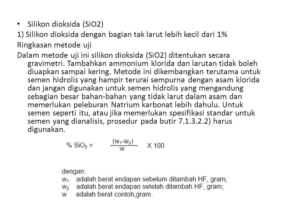 Silikon dioksida (SiO2) 1) Silikon dioksida dengan bagian tak larut lebih kecil dari 1% Ringkasan metode uji Dalam metode uji ini silikon dioksida (Si