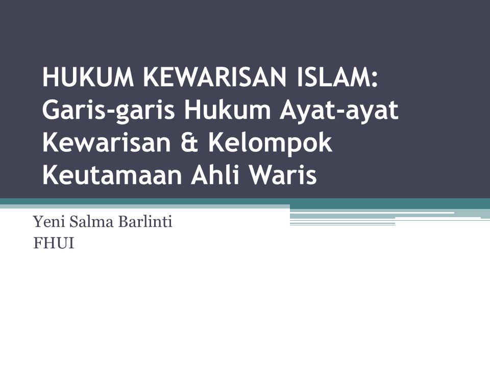 HUKUM KEWARISAN ISLAM: Garis-garis Hukum Ayat-ayat Kewarisan & Kelompok Keutamaan Ahli Waris Yeni Salma Barlinti FHUI