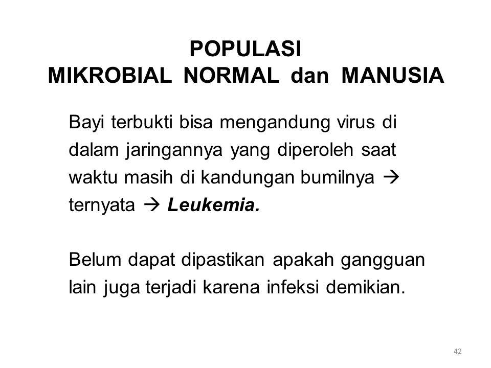POPULASI MIKROBIAL NORMAL dan MANUSIA Bayi terbukti bisa mengandung virus di dalam jaringannya yang diperoleh saat waktu masih di kandungan bumilnya 