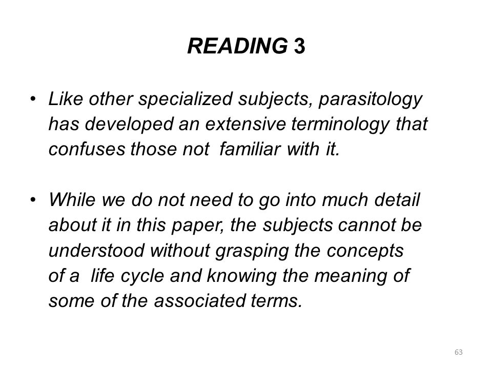 READING 3 Like other specialized subjects, parasitology has developed an extensive terminology that confuses those not familiar with it. While we do n
