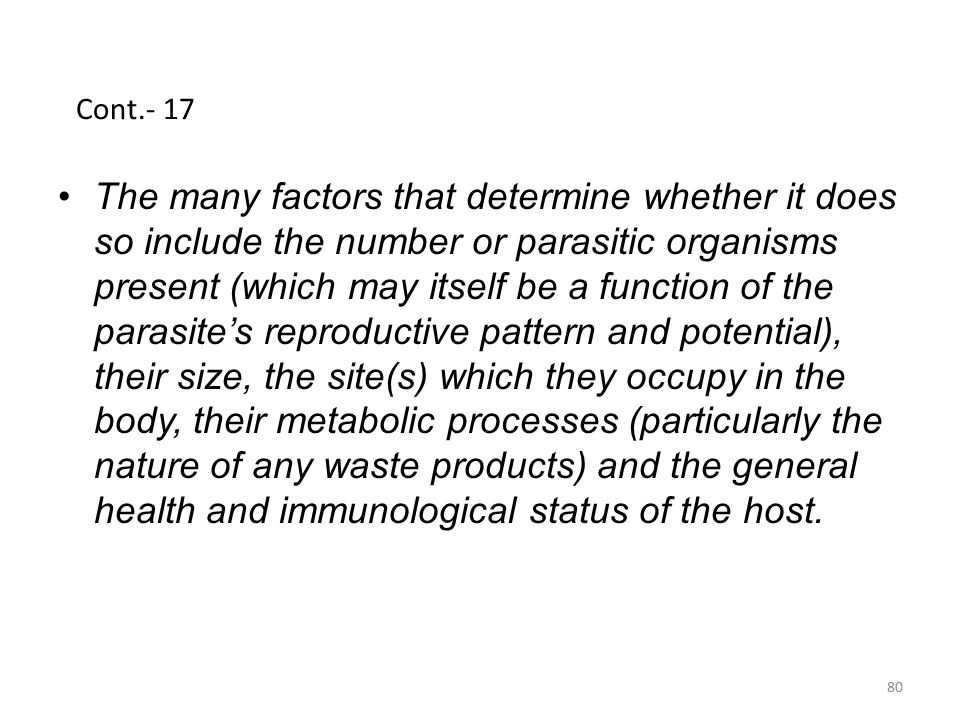 Cont.- 17 The many factors that determine whether it does so include the number or parasitic organisms present (which may itself be a function of the