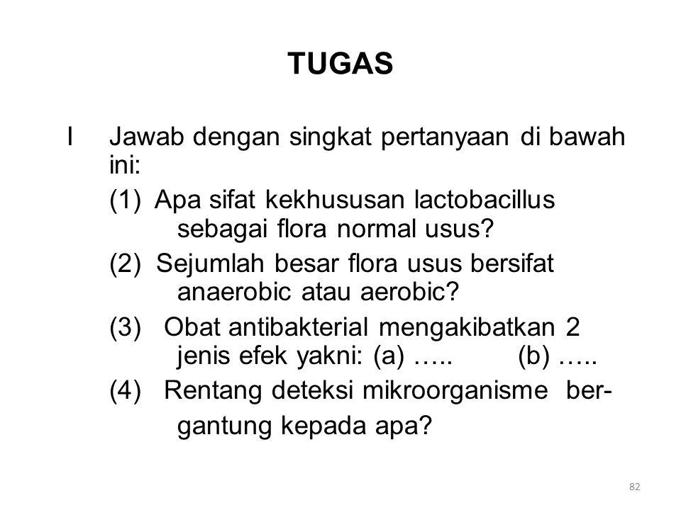 TUGAS IJawab dengan singkat pertanyaan di bawah ini: (1) Apa sifat kekhususan lactobacillus sebagai flora normal usus? (2) Sejumlah besar flora usus b