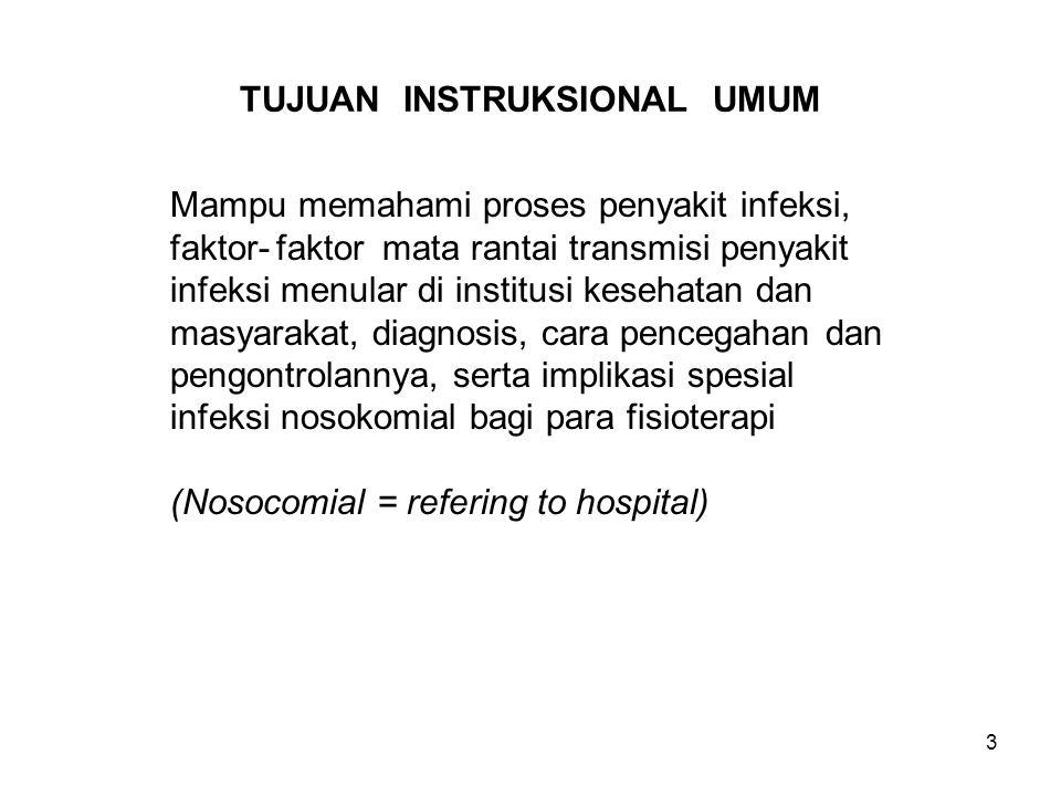 3 TUJUAN INSTRUKSIONAL UMUM Mampu memahami proses penyakit infeksi, faktor-faktor mata rantai transmisi penyakit infeksi menular di institusi kesehata