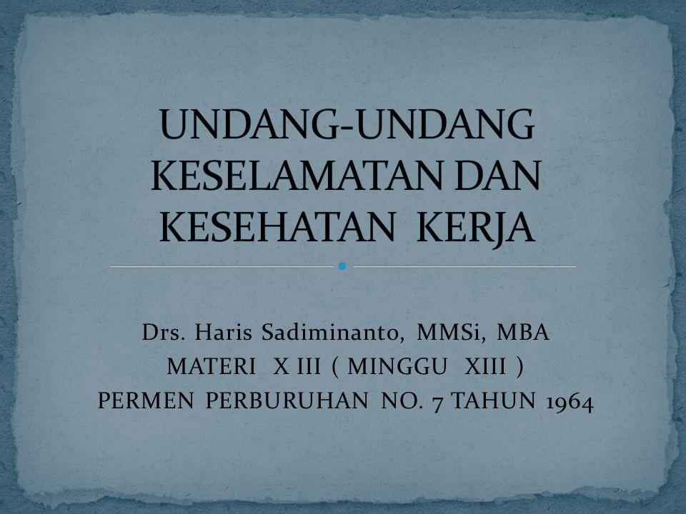 Drs. Haris Sadiminanto, MMSi, MBA MATERI X III ( MINGGU XIII ) PERMEN PERBURUHAN NO. 7 TAHUN 1964