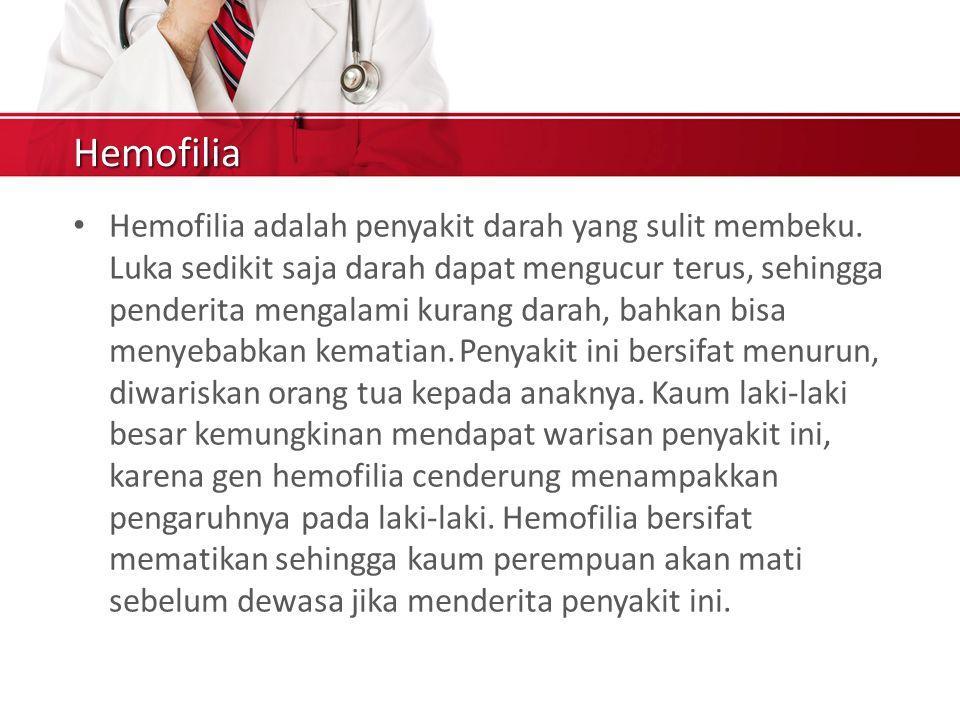 Hemofilia Hemofilia adalah penyakit darah yang sulit membeku.