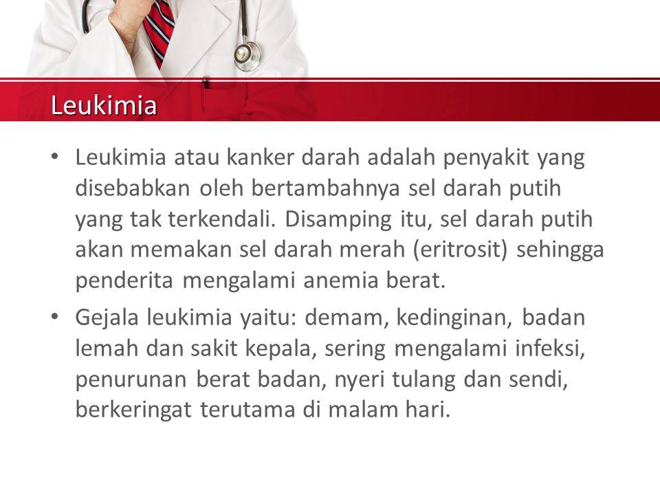 Leukimia Leukimia atau kanker darah adalah penyakit yang disebabkan oleh bertambahnya sel darah putih yang tak terkendali.
