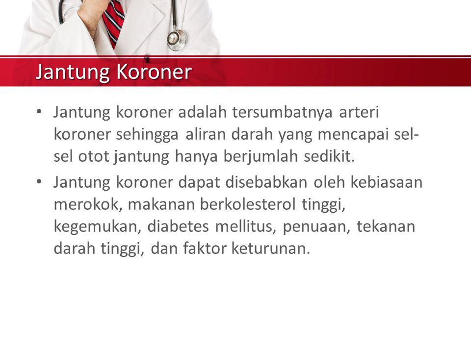 Jantung Koroner Jantung koroner adalah tersumbatnya arteri koroner sehingga aliran darah yang mencapai sel- sel otot jantung hanya berjumlah sedikit.