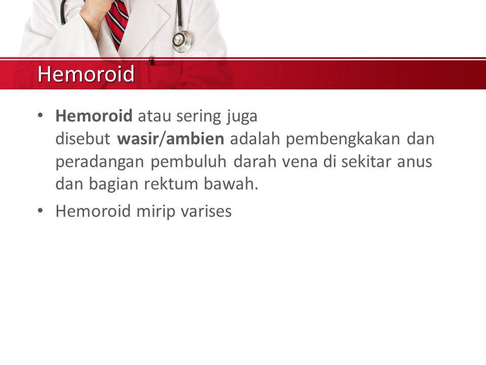 Hemoroid Hemoroid atau sering juga disebut wasir/ambien adalah pembengkakan dan peradangan pembuluh darah vena di sekitar anus dan bagian rektum bawah.