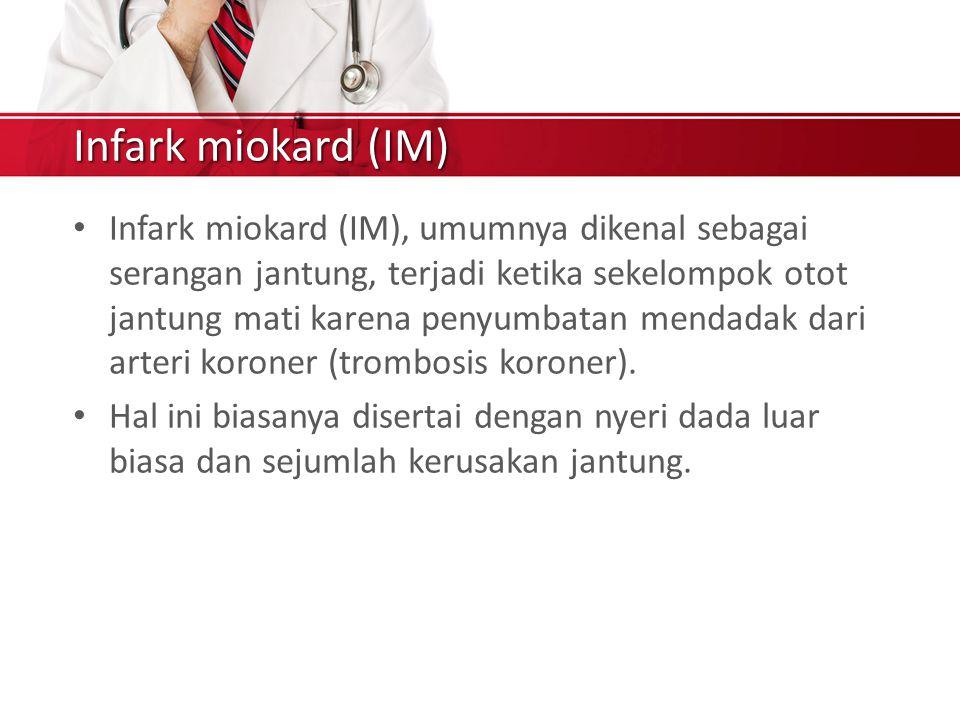Infark miokard (IM) Infark miokard (IM), umumnya dikenal sebagai serangan jantung, terjadi ketika sekelompok otot jantung mati karena penyumbatan mendadak dari arteri koroner (trombosis koroner).