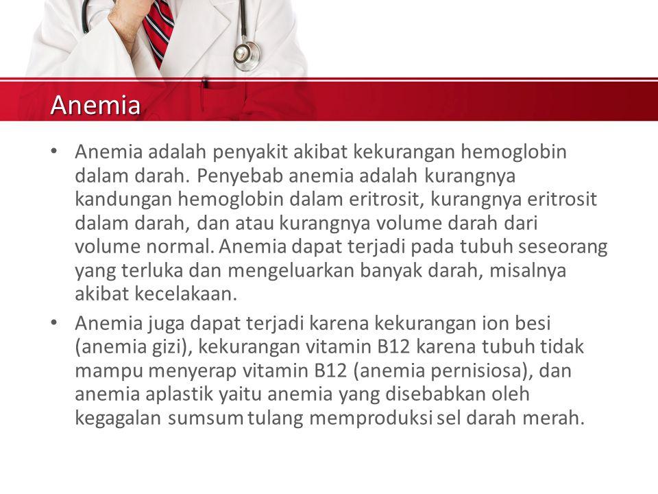 Anemia Anemia adalah penyakit akibat kekurangan hemoglobin dalam darah.