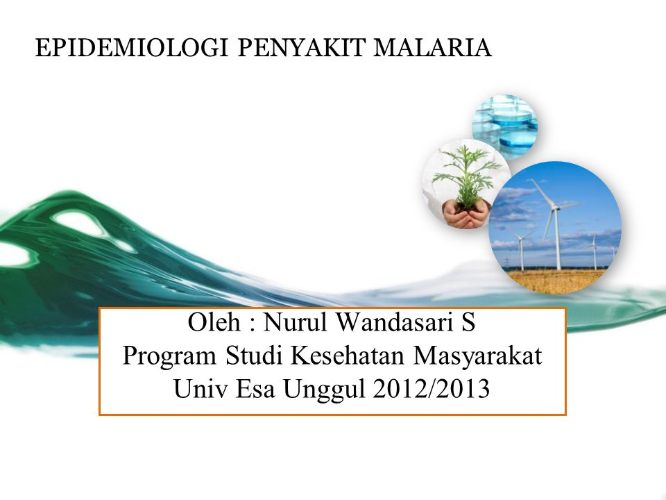 EPIDEMIOLOGI PENYAKIT MALARIA Oleh : Nurul Wandasari S Program Studi Kesehatan Masyarakat Univ Esa Unggul 2012/2013
