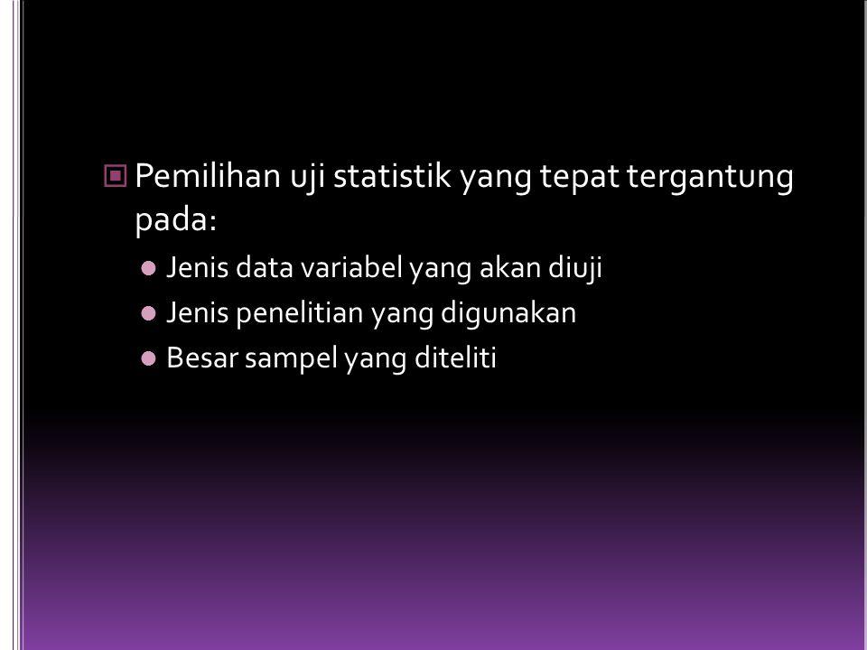 Pemilihan uji statistik yang tepat tergantung pada: Jenis data variabel yang akan diuji Jenis penelitian yang digunakan Besar sampel yang diteliti