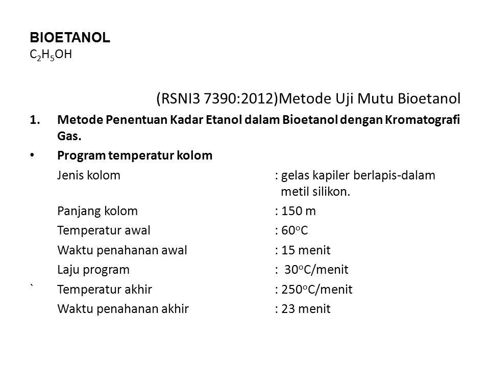 BIOETANOL C 2 H 5 OH (RSNI3 7390:2012)Metode Uji Mutu Bioetanol 1.Metode Penentuan Kadar Etanol dalam Bioetanol dengan Kromatografi Gas. Program tempe