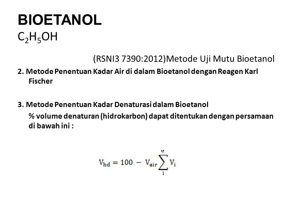 BIOETANOL C 2 H 5 OH (RSNI3 7390:2012)Metode Uji Mutu Bioetanol 2. Metode Penentuan Kadar Air di dalam Bioetanol dengan Reagen Karl Fischer 3. Metode