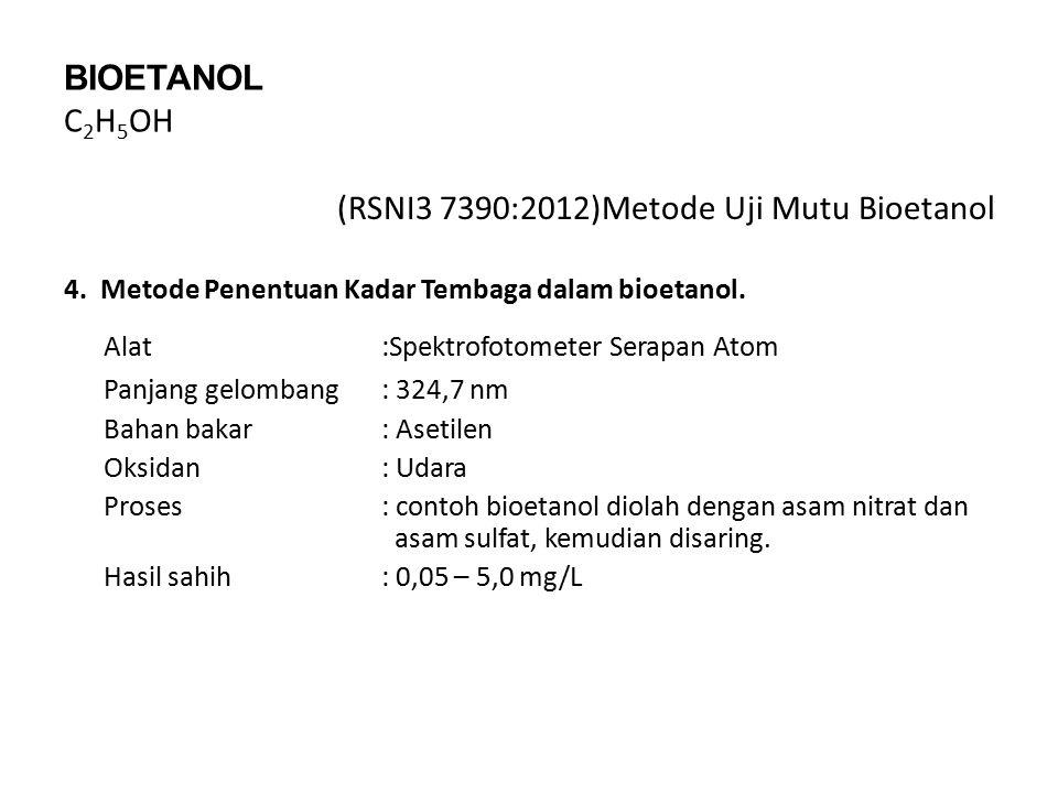 BIOETANOL C 2 H 5 OH (RSNI3 7390:2012)Metode Uji Mutu Bioetanol 4. Metode Penentuan Kadar Tembaga dalam bioetanol. Alat:Spektrofotometer Serapan Atom