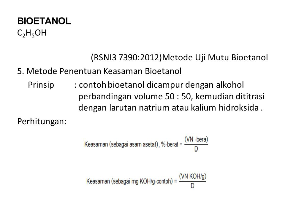 BIOETANOL C 2 H 5 OH (RSNI3 7390:2012)Metode Uji Mutu Bioetanol 5. Metode Penentuan Keasaman Bioetanol Prinsip : contoh bioetanol dicampur dengan alko