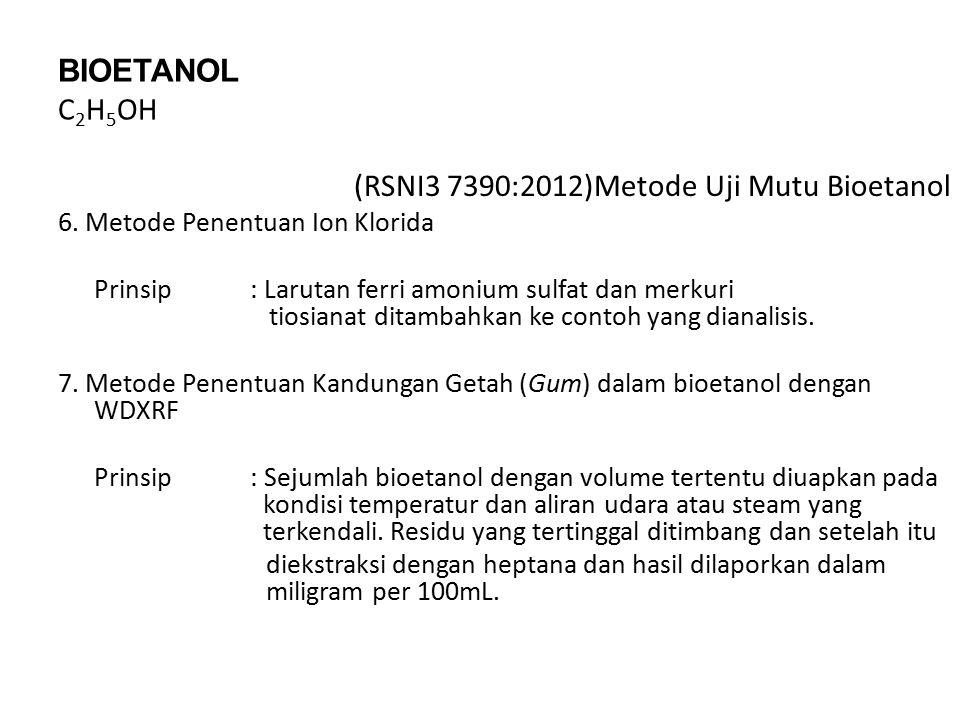 BIOETANOL C 2 H 5 OH (RSNI3 7390:2012)Metode Uji Mutu Bioetanol 6. Metode Penentuan Ion Klorida Prinsip: Larutan ferri amonium sulfat dan merkuri tios