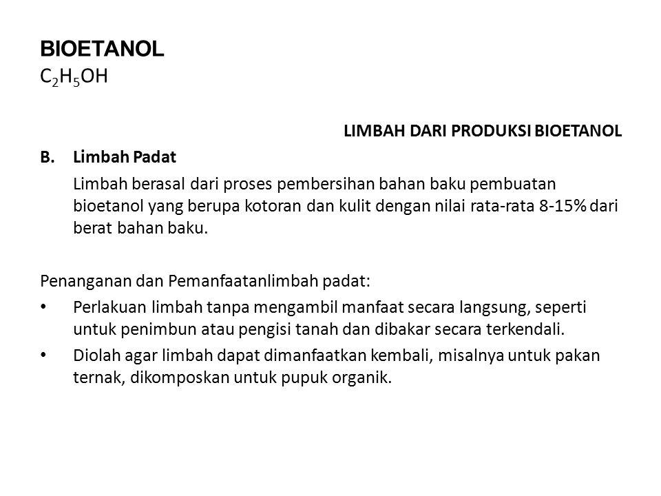 BIOETANOL C 2 H 5 OH LIMBAH DARI PRODUKSI BIOETANOL B.Limbah Padat Limbah berasal dari proses pembersihan bahan baku pembuatan bioetanol yang berupa k