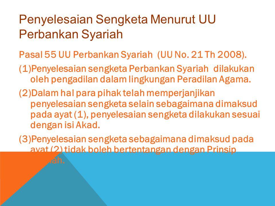 Pasal 55 UU Perbankan Syariah (UU No. 21 Th 2008). (1)Penyelesaian sengketa Perbankan Syariah dilakukan oleh pengadilan dalam lingkungan Peradilan Aga