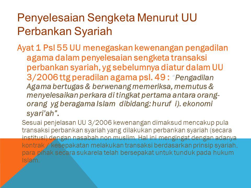Ayat 1 Psl 55 UU menegaskan kewenangan pengadilan agama dalam penyelesaian sengketa transaksi perbankan syariah, yg sebelumnya diatur dalam UU 3/2006