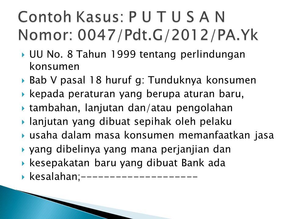  UU No. 8 Tahun 1999 tentang perlindungan konsumen  Bab V pasal 18 huruf g: Tunduknya konsumen  kepada peraturan yang berupa aturan baru,  tambaha