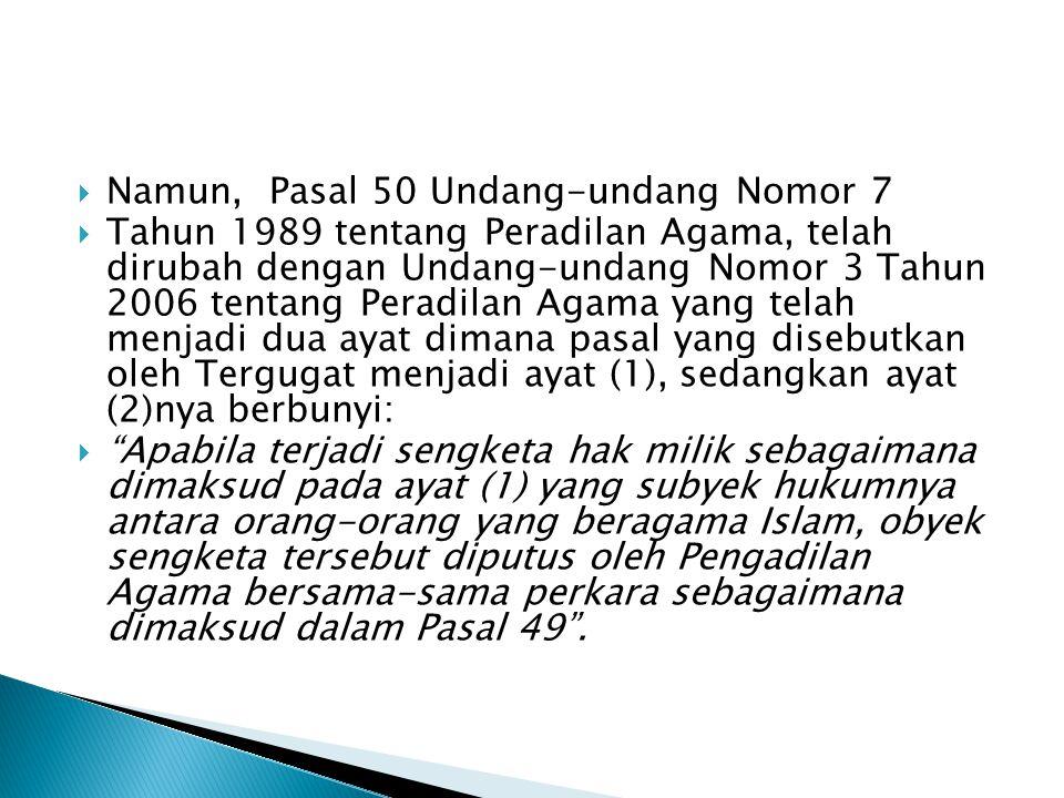  Namun, Pasal 50 Undang-undang Nomor 7  Tahun 1989 tentang Peradilan Agama, telah dirubah dengan Undang-undang Nomor 3 Tahun 2006 tentang Peradilan
