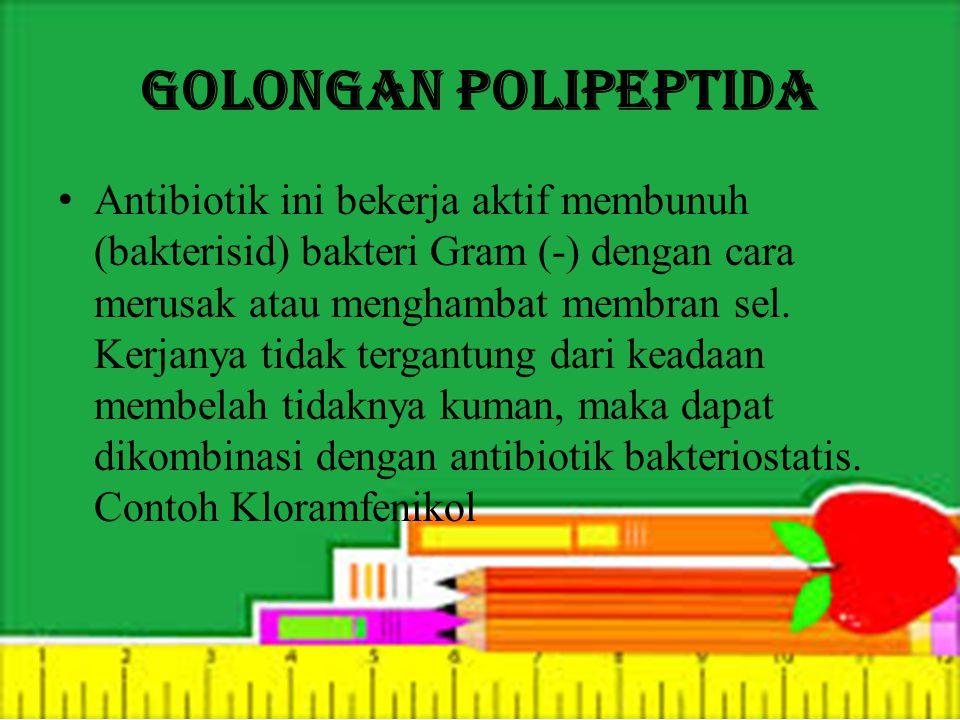 Golongan Polipeptida Antibiotik ini bekerja aktif membunuh (bakterisid) bakteri Gram (-) dengan cara merusak atau menghambat membran sel. Kerjanya tid