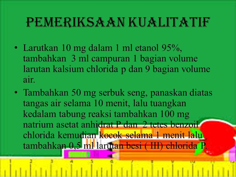 Pemeriksaan Kualitatif Larutkan 10 mg dalam 1 ml etanol 95%, tambahkan 3 ml campuran 1 bagian volume larutan kalsium chlorida p dan 9 bagian volume air.