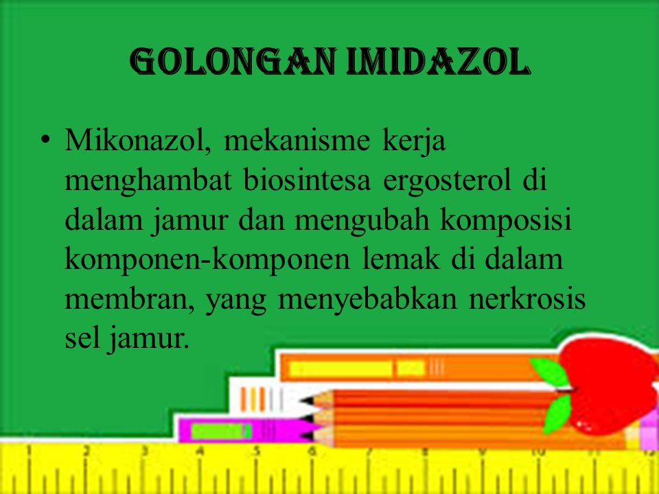 Golongan imidazol Mikonazol, mekanisme kerja menghambat biosintesa ergosterol di dalam jamur dan mengubah komposisi komponen-komponen lemak di dalam m