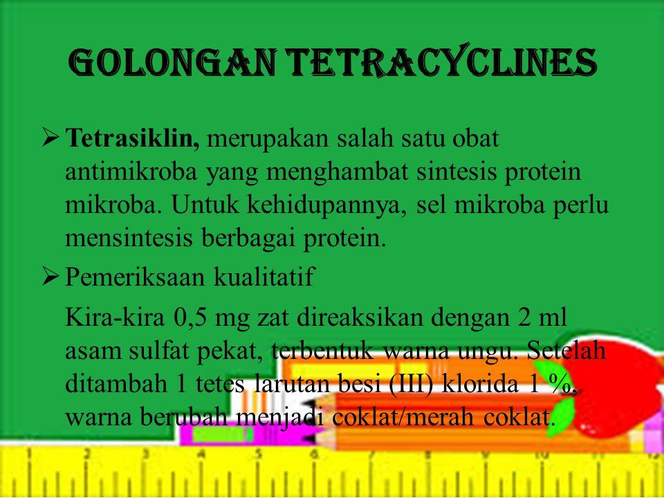 Golongan Tetracyclines  Tetrasiklin, merupakan salah satu obat antimikroba yang menghambat sintesis protein mikroba.