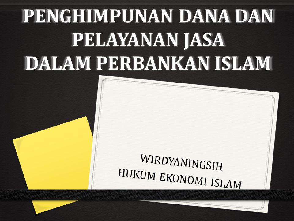 PENGHIMPUNAN DANA DAN PELAYANAN JASA DALAM PERBANKAN ISLAM WIRDYANINGSIH HUKUM EKONOMI ISLAM