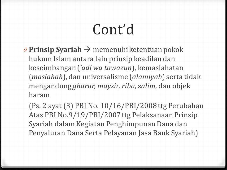 Cont'd 0 Prinsip Syariah  memenuhi ketentuan pokok hukum Islam antara lain prinsip keadilan dan keseimbangan ('adl wa tawazun), kemaslahatan (maslahah), dan universalisme (alamiyah) serta tidak mengandung gharar, maysir, riba, zalim, dan objek haram (Ps.
