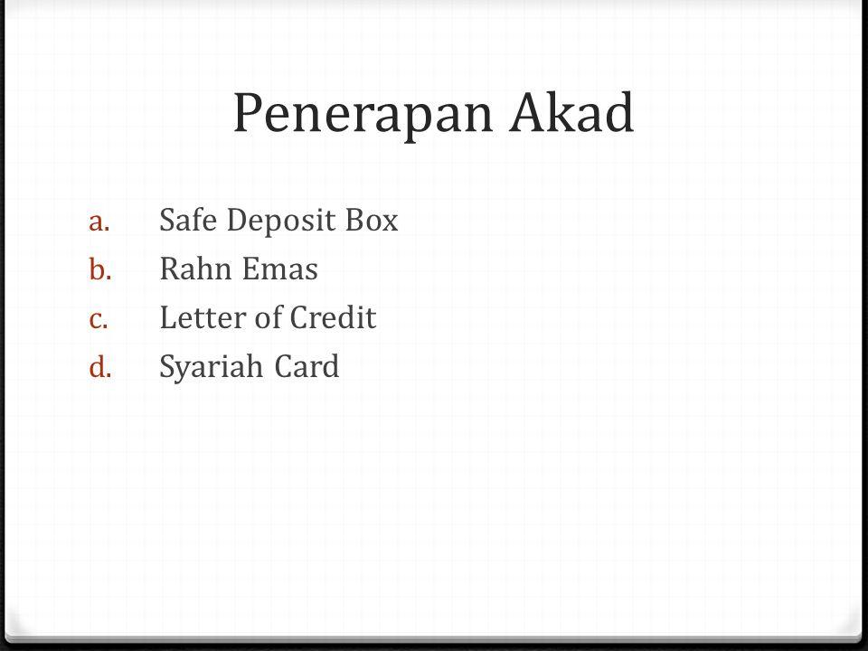 Penerapan Akad a. Safe Deposit Box b. Rahn Emas c. Letter of Credit d. Syariah Card