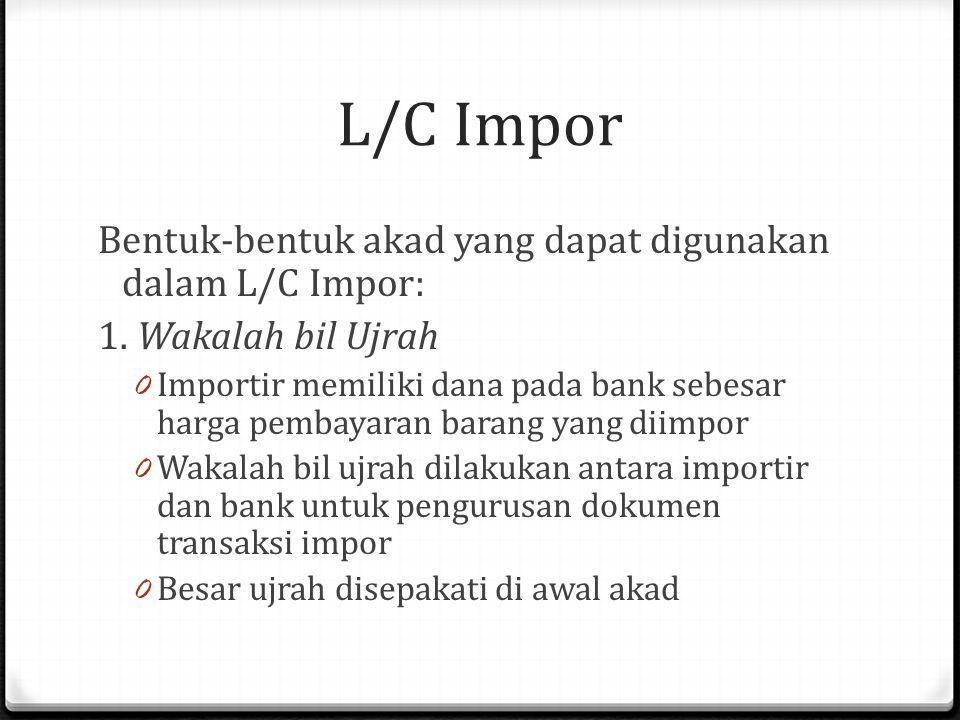 L/C Impor Bentuk-bentuk akad yang dapat digunakan dalam L/C Impor: 1.