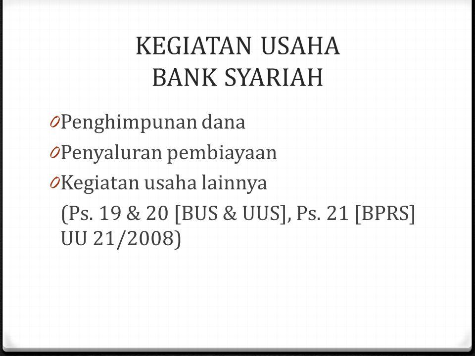 KEGIATAN USAHA BANK SYARIAH 0 Penghimpunan dana 0 Penyaluran pembiayaan 0 Kegiatan usaha lainnya (Ps.