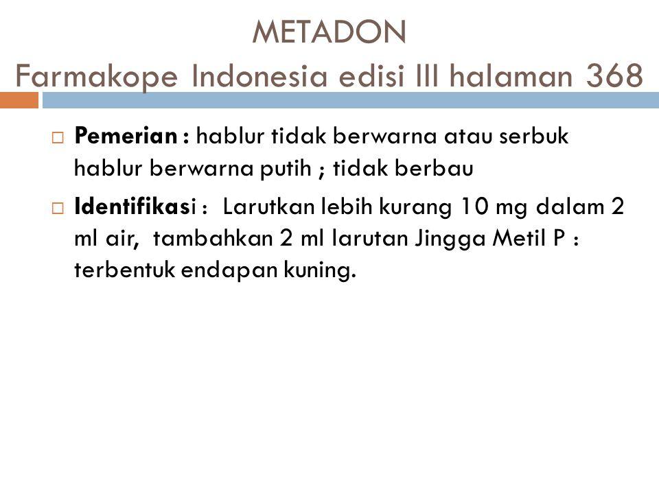 METADON Farmakope Indonesia edisi III halaman 368  Pemerian: hablur tidak berwarna atau serbuk hablur berwarna putih ; tidak berbau  Identifikasi :