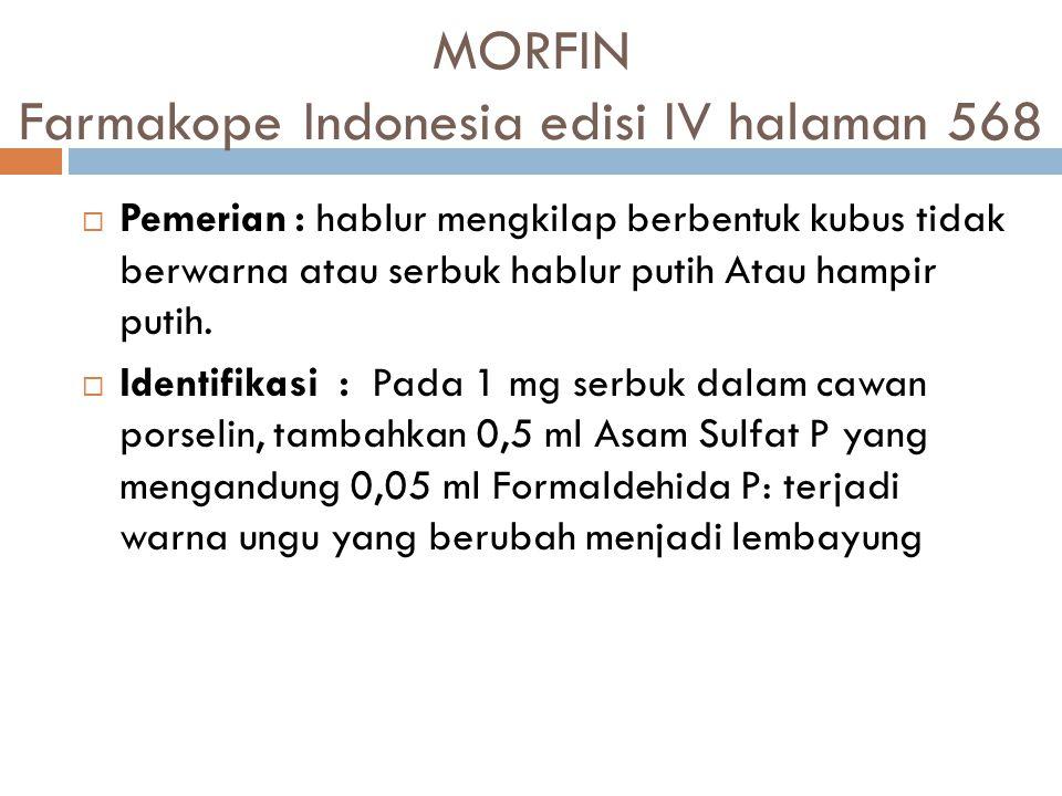 MORFIN Farmakope Indonesia edisi IV halaman 568  Pemerian: hablur mengkilap berbentuk kubus tidak berwarna atau serbuk hablur putih Atau hampir putih
