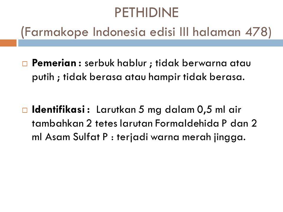 PETHIDINE ( Farmakope Indonesia edisi III halaman 478)  Pemerian: serbuk hablur ; tidak berwarna atau putih ; tidak berasa atau hampir tidak berasa.