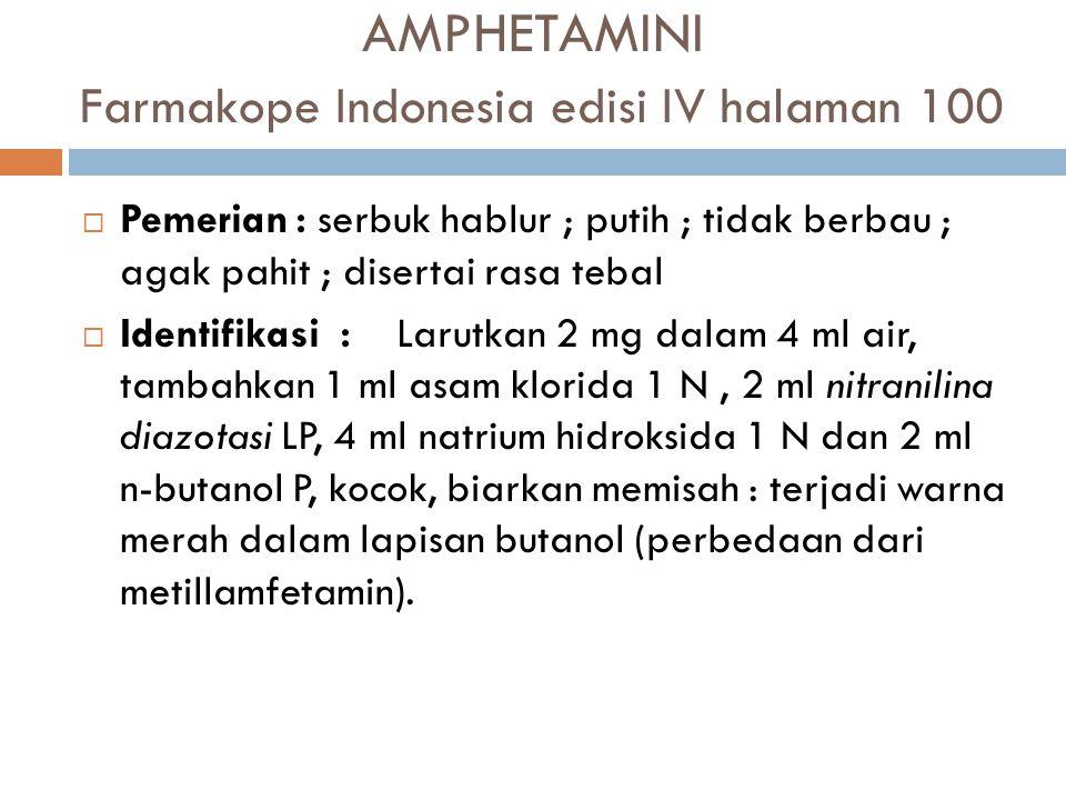 AMPHETAMINI Farmakope Indonesia edisi IV halaman 100  Pemerian: serbuk hablur ; putih ; tidak berbau ; agak pahit ; disertai rasa tebal  Identifikas