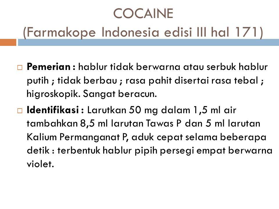 COCAINE (Farmakope Indonesia edisi III hal 171)  Pemerian: hablur tidak berwarna atau serbuk hablur putih ; tidak berbau ; rasa pahit disertai rasa t