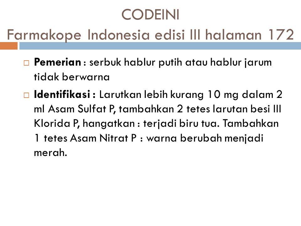 CODEINI Farmakope Indonesia edisi III halaman 172  Pemerian: serbuk hablur putih atau hablur jarum tidak berwarna  Identifikasi : Larutkan lebih kur