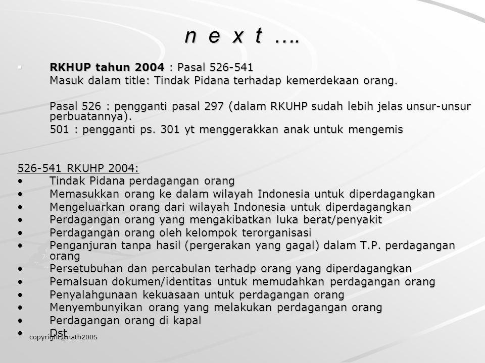 copyright@nath2005 n e x t ….  RKHUP tahun 2004 : Pasal 526-541 Masuk dalam title: Tindak Pidana terhadap kemerdekaan orang. Pasal 526 : pengganti pa