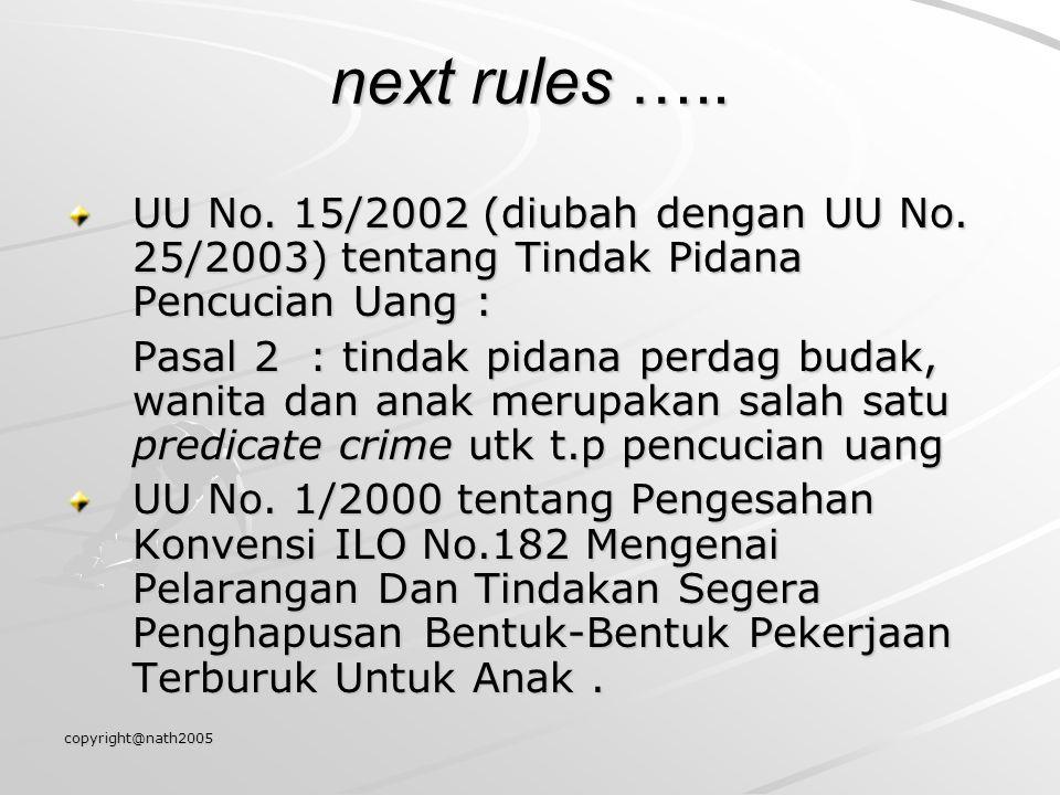 copyright@nath2005 next rules ….. UU No. 15/2002 (diubah dengan UU No. 25/2003) tentang Tindak Pidana Pencucian Uang : Pasal 2 : tindak pidana perdag