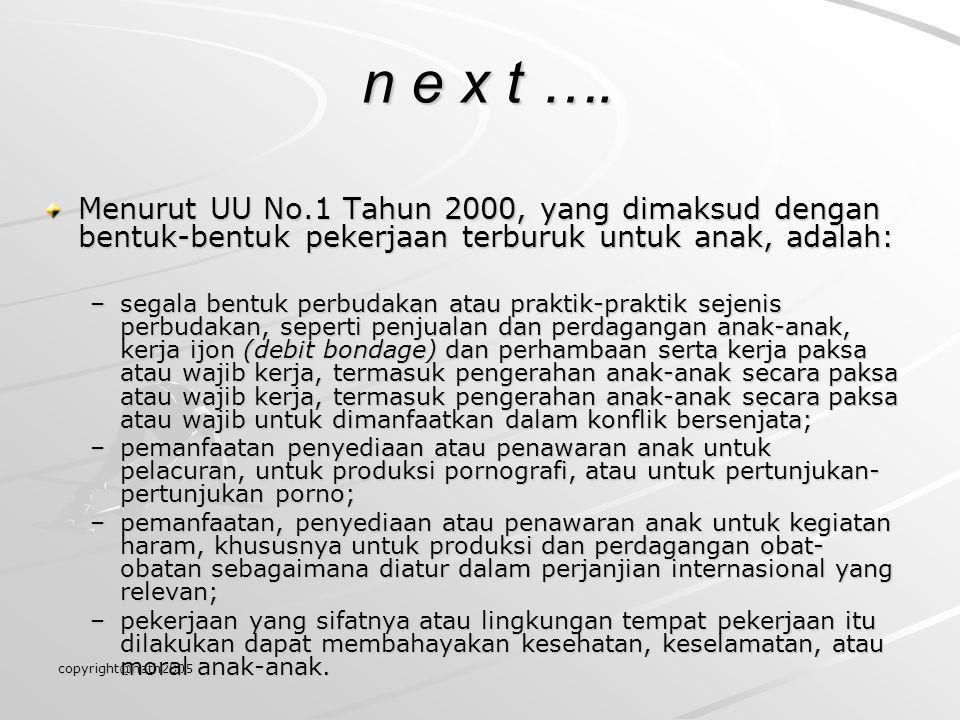 copyright@nath2005 n e x t …. Menurut UU No.1 Tahun 2000, yang dimaksud dengan bentuk-bentuk pekerjaan terburuk untuk anak, adalah: –segala bentuk per