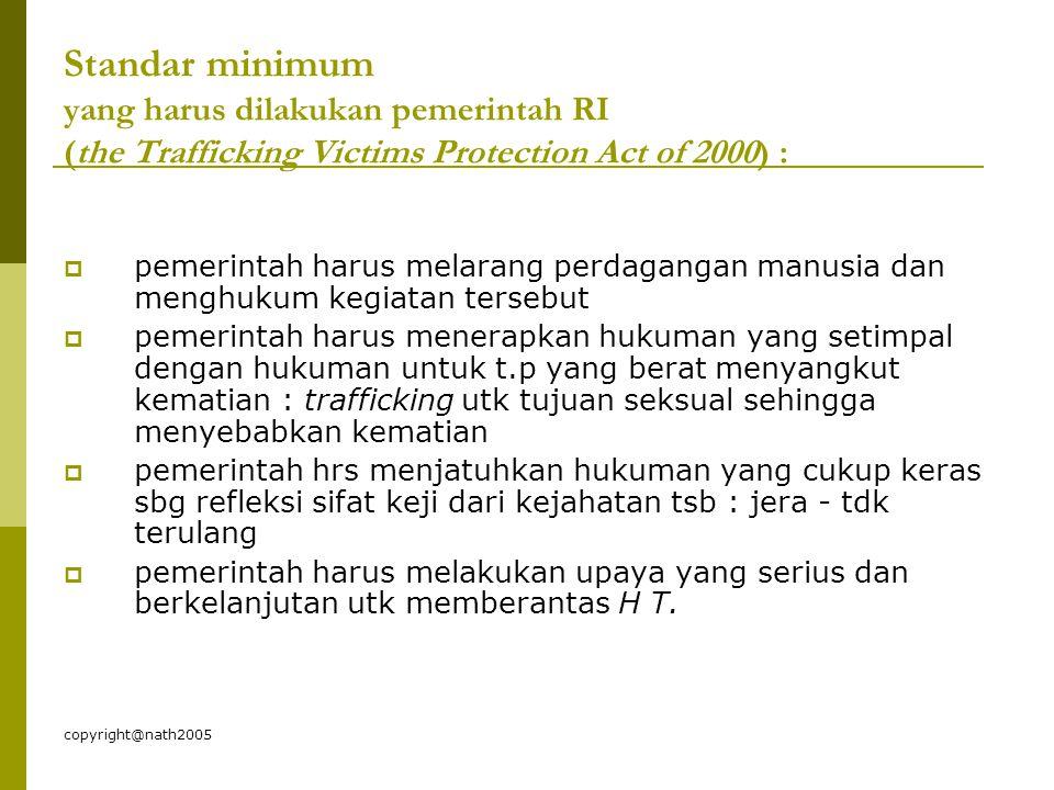 copyright@nath2005 Standar minimum yang harus dilakukan pemerintah RI (the Trafficking Victims Protection Act of 2000) :  pemerintah harus melarang p