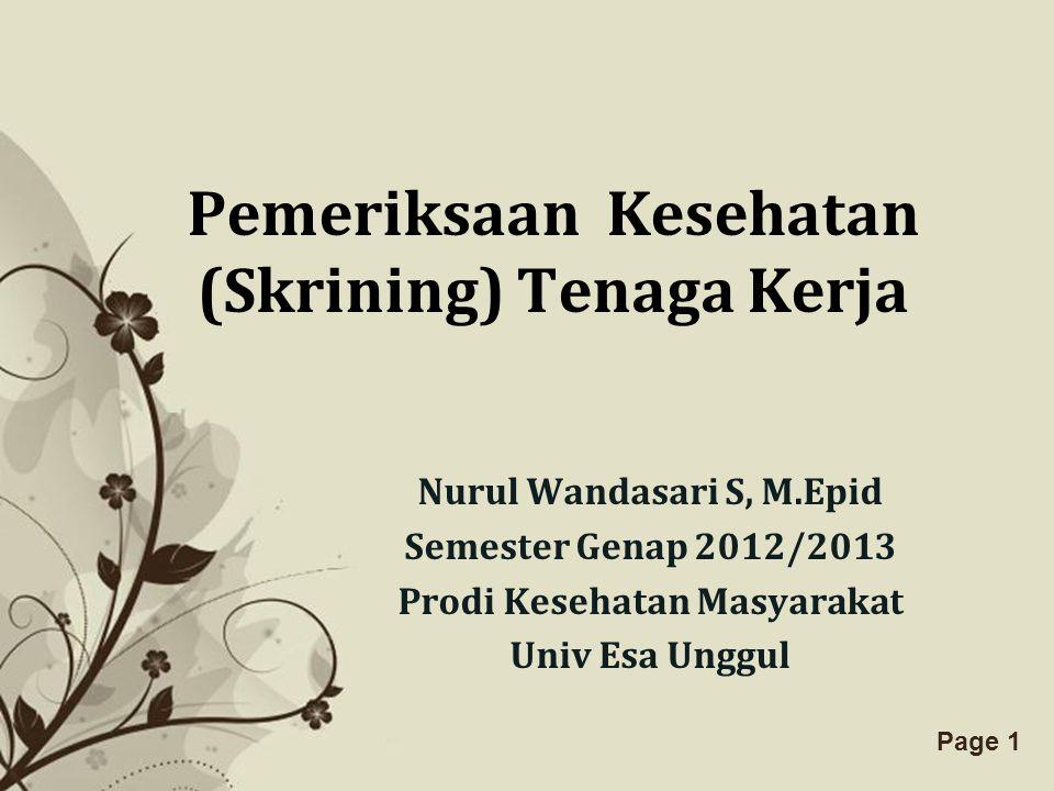 Free Powerpoint TemplatesPage 1 Pemeriksaan Kesehatan (Skrining) Tenaga Kerja Nurul Wandasari S, M.Epid Semester Genap 2012/2013 Prodi Kesehatan Masya