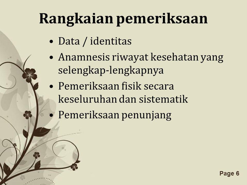 Free Powerpoint TemplatesPage 6 Rangkaian pemeriksaan Data / identitas Anamnesis riwayat kesehatan yang selengkap-lengkapnya Pemeriksaan fisik secara